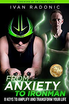 From Anxiety To Ironman: 8 Keys to Amplify and Transform Your Life by [Radonic, Ivan]