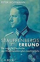 Stauffenbergs Freund: Die tragische Geschichte des Widerstandskaempfers Joachim Kuhn