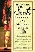 How The Scots Invented the Modern World: The True Story of How Western Europe's Poorest Nation Created Our World & Everything in It [並行輸入品]