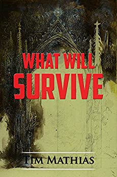 What Will Survive (The War of Histories - An Epic Dark Fantasy Series Book 3) by [Mathias, Tim]