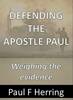 Defending The Apostle Paul: Weighing the Evidence by [Herring, Paul F]
