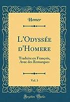 L'Odyssée d'Homere, Vol. 3: Traduite En François, Avec Des Remarques (Classic Reprint)