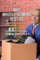 Why Whistle-Blowers Hesitate: What Do You Do When They Threaten To Kick The Wind Out Of You?