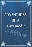 ADVENTURE OF A PARAMEDIC: Perfect Gift For Adventure Lover (100 Pages, Blank Notebook, 6 x 9) (Cool Notebooks) Paperback