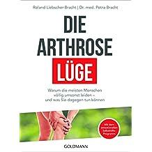 Die Arthrose-Lüge: Warum die meisten Menschen völlig umsonst leiden - und was Sie dagegen tun können - Mit dem sensationellen Selbsthilfe-Programm - (German Edition)