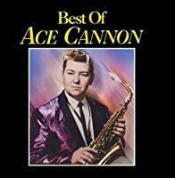 Best Of Ace Cannon, The by Ace Cannon (1996-05-03)