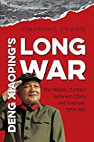 Deng Xiaoping's Long War: The Military Conflict Between China and Vietnam, 1979-1991 (New Cold War History)
