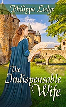 The Indispensable Wife (Châteaux and Shadows) by [Lodge, Philippa]