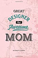 Great Designer but Awesome Mom Notebook & Journal