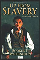 Up From Slavery: An Autobiography (Classic Illustrated Edition)
