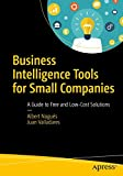 Business Intelligence Tools for Small Companies: A Guide to Free and Low-Cost Solutions
