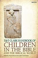 T&T Clark Handbook of Children in the Bible and the Biblical World (T&t Clark Handbooks)