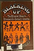 Blacking Up: The Minstrel Show in Nineteenth-Century America (Galaxy Books)