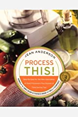 Process This: New Recipes for the New Generation of Food Processors + Dozens of Time-Saving Tips Paperback