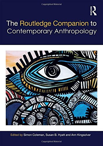 The Routledge Companion to Contemporary Anthropology (Routledge Anthropology Handbooks)