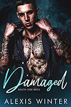 Damaged: A Bad Boy, Second Chance Romance (South Side Boys Book 1) by [Winter, Alexis]