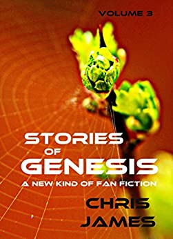 Stories of Genesis, Vol. 3: A new kind of fan fiction by [James, Chris]