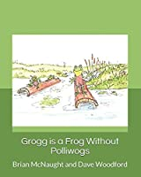 Grogg is a Frog Without Polliwogs