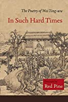 In Such Hard Times: The Poetry of Wei Ying-wu by Wei Ying-wu(2009-07-01)