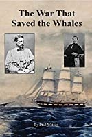 The War that Saved the Whales: The Confederate War Against the Yankee Whalers