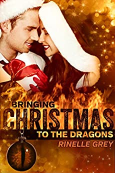 Bringing Christmas to the Dragons (Return of the Dragons Book 1) by [Grey, Rinelle]