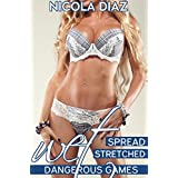 Wet, Spread, Stretched (Dangerous Games Book 2) (English Edition)