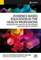 Evidence-Based Education in the Health Professions: Promoting Best Practice in the Learning and Teaching of Students by Ted Brown Brett Williams(2005-02-03)