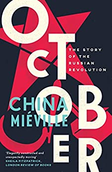 October: The Story of the Russian Revolution by [Miéville, China]