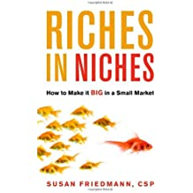 Riches in Niches: How to Make It Big in a Small Market
