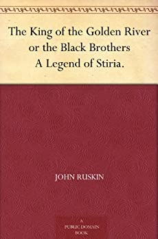 The King of the Golden River or the Black Brothers A Legend of Stiria. by [Ruskin, John]
