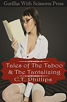 Tales of The Taboo & The Tantalizing: 5 Erotic Tales by [Phillips, C. T.]