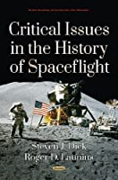 Critical Issues in the History of Spaceflight (Space Science, Exploration and Policies)