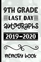 9th Grade Last Day Autographs 2019 - 2020 Memory Book: Keepsake For Students and Teachers  - Blank Book To Sign and Write Special Messages & Words of Inspiration for Ninth Grade Students & Teachers
