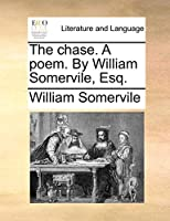 The Chase. a Poem. by William Somervile, Esq.