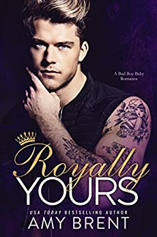 Royally Yours: A Bad Boy Baby Romance by [Brent, Amy]