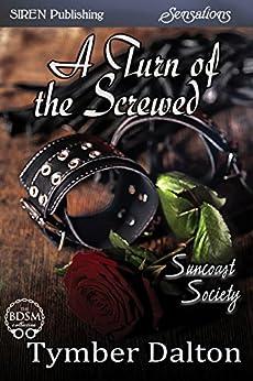 A Turn of the Screwed [Suncoast Society] (Siren Publishing Sensations) by [Dalton, Tymber]