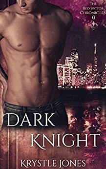 Dark Knight (The Red Sector Chronicles Book 0) by [Jones, Krystle]
