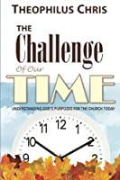 The Challenge of Our Time: Understanding God's Purposes for the Church Today