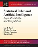 Statistical Relational Artificial Intelligence: Logic, Probability, and Computation (Synthesis Lectures on Artificial Intelligence and Machine Learning)