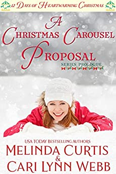 A Christmas Carousel Proposal: A Clean Romance - First Love Reunion (12 Days of Heartwarming Christmas Book 0) by [Curtis, Melinda, Webb, Cari Lynn]