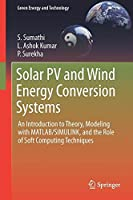 Solar PV and Wind Energy Conversion Systems: An Introduction to Theory, Modeling with MATLAB/SIMULINK, and the Role of Soft Computing Techniques (Green Energy and Technology) by S. Sumathi L. Ashok Kumar P. Surekha(2015-04-09)