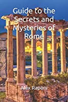 Guide to the Secrets and Mysteries of Rome: Illustrated