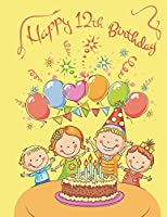 Happy 12th Birthday: 105 Lined Pages, Notebook, Journal, Diary, Birthday Gifts or Presents for Twelve Year Old Girls or Boys, Kids, Children, Daughter or Son, Granddaughter or Grandson, Best Friend, Book Size 8 1/2 X 11