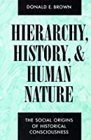 Hierarchy, History, and Human Nature: The Social Origins of Historical Consciousness