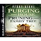 Purging Your House, Pruning Your Family Tree: How to Rid Your Home and Family of Demonic Influence & Generational Depression