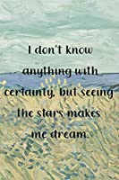 I don't know anything with certainty, but seeing the stars makes me dream.: Van Gogh Notebook Journal Composition Blank Lined Diary Notepad 120 Pages Paperback Prairie