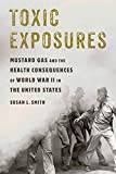 Toxic Exposures: Mustard Gas and the Health Consequences of World War II in the United States (Critical Issues in Health and Med