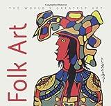 Folk Art (The World's Greatest Art)