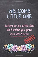 Welcome little one, Letters to my little Girl as I Watch you grow (Send with Priority): Keepsake Baby Shower Gift book for a new baby | Capture every miracle and milestone | Memory book to Dear daughter from Mama & Papa | Chalkboard design