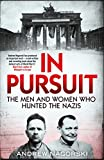 In Pursuit: The Men and Women Who Hunted the Nazis